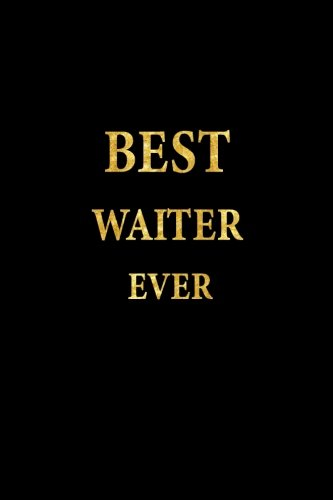 Download Best Waiter Ever: Lined Notebook, Gold Letters Cover, Diary, Journal, 6 x 9 in., 110 Lined Pages PDF