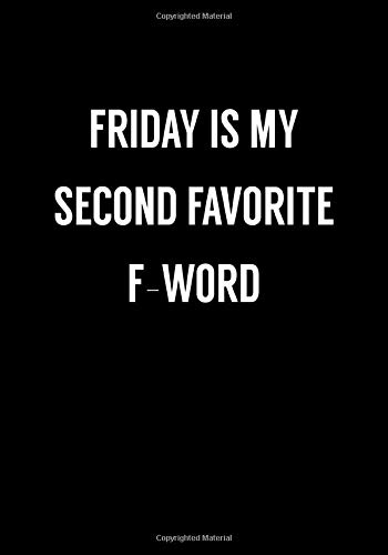 Friday Is My Second Favorite F-Word: Funny Gag Gift Notebook For Coworkers & Friends (Dot Grid Journal & Weekly Planner)