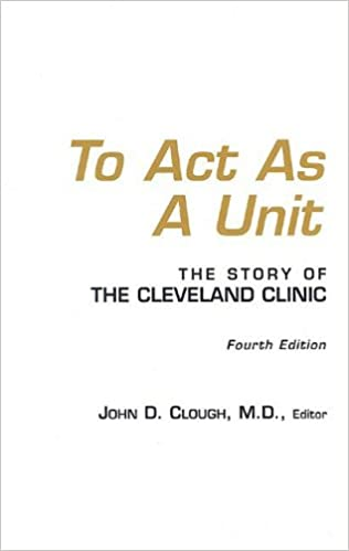 To Act as a Unit: The Story of the Cleveland Clinic