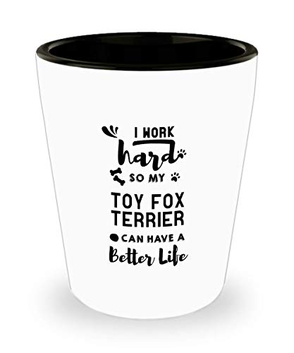 Funny Toy Fox Terrier Shot Glass - I Work Hard For My Dog - Pet Lover Gifts Tea Cup for Mom and Dad
