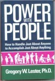 Power with People : How to Handle Just about Anyone To Accomplish Just about Anything, Lester, Gregory W., 0964145804