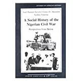 A Social History of the Nigerian Civil War : Perspectives from Below, Harneit-Sievers, Axel and Ahazuem, Jones O., 3825830187