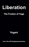 Liberation - The Fruition of Yoga (AYP Enlightenment Series Book 11) (English Edition)