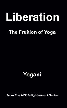 Liberation - The Fruition of Yoga (AYP Enlightenment Series Book 11) (English Edition) de [Yogani]