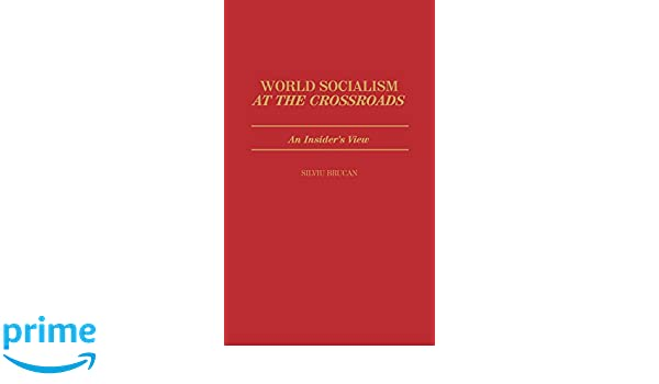 World Socialism at the Crossroads: An Insiders View