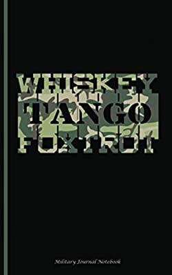 "Whiskey Tango Foxtrot Military Journal - Notebook: Army Green Camouflage Camo DIY Writing Diary Planner Note Book - 100 Lined Pages + 8 Blank (54 Sheets), Small 5x8"" (Unique Military Gifts Vol 4)"