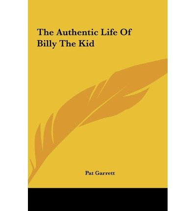[(The Authentic Life of Billy the Kid )] [Author: Pat Garrett] [May-2010]