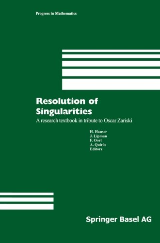 Resolution of Singularities: A research textbook in tribute to Oscar Zariski Based on the courses given at the Working W