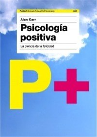 Psicologia positiva/ Positive Psychology: La ciencia de la felicidad/ The Science of Happiness (Psicologia, Psiquiatria, Psicoterapia/ Psychology, Psychiatry, Psychotherapy) (Spanish Edition) (Alan Carr Positive Psychology compare prices)