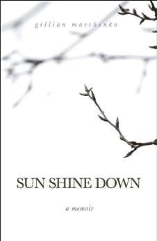 Sun Shine Down: A Memoir by [Marchenko, Gillian]