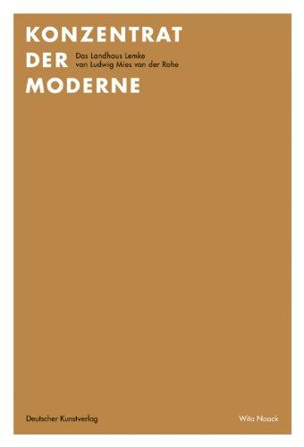 Konzentrat der Moderne: Das Landhaus Lemke von Ludwig Mies van der Rohe. Wohnhaus, Baudenkmal und Kunsthaus