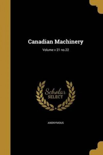 Canadian Machinery; Volume V 21 No.22 pdf