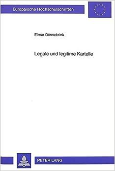 Book Legale Und Legitime Kartelle: Eine Untersuchung Auf Der Basis Des Koordinationsmaengel-Diagnosekonzepts (Europaeische Hochschulschriften / European University Studie)