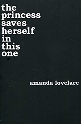 the princess saves herself in this one: Amanda Lovelace