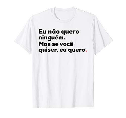 Eu Nao Quero Ninguem Funny Brazilian Quote Brasil T-Shirt