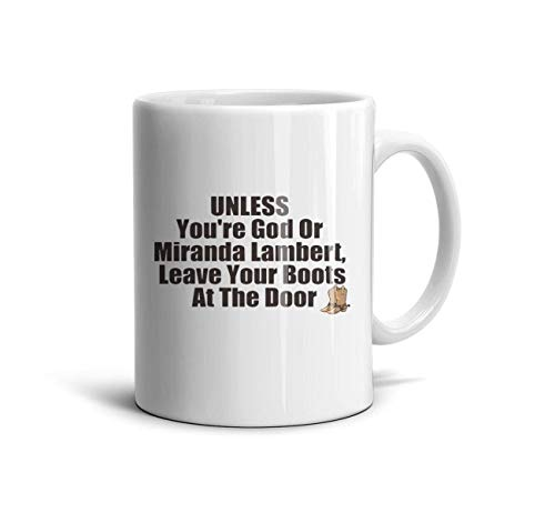 GGGRRRE Unless You're God Or Miranda Lambert, Leave Your Boots at The Door TeaMugs Novelty Mugs Boyfriend Mug 11 oz