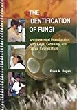 Identification of Fungi : An Illustrated Introduction with Keys, Glossary, and Guide to Literature, Dugan, Frank, 0890543364
