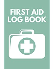 First Aid Log Book: Medical First Aid Form & Injury Report Logbook for Any Organisation That Has a Legal Requirement to Document & Record All Accidents or Incidents