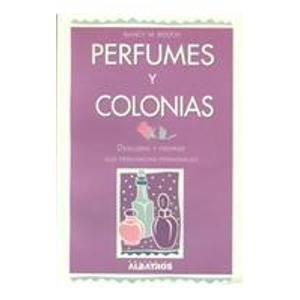 Perfumes y Colonias/ Perfumes and Colognes: Descubra Y Prepare Sus Fragancias Personales: Amazon.es: Nancy M. Booth: Libros