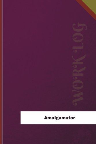 Amalgamator Work Log: Work Journal, Work Diary, Log - 120 pages, 6 x 9 inches (Orange Logs/Work Log)