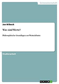 was sind werte philosophische grundlagen zur wertedebatte ebook jan nilbock. Black Bedroom Furniture Sets. Home Design Ideas