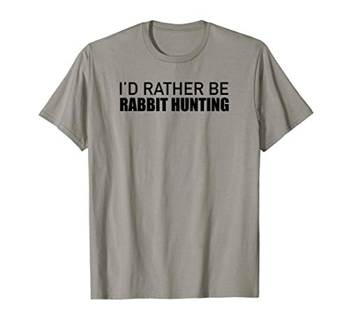 I'd Rather Be Rabbit Hunting for sale  Delivered anywhere in USA
