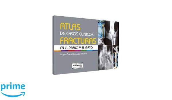 Atlas de casos clínicos: Fracturas en el perro y el gato (Spanish Edition): Jacques Drapé, Josep de la Fuente: 9789505554355: Amazon.com: Books