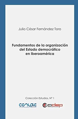 Fundamentos de la organización del Estado democrático en Iberoamérica (Estudios) (Spanish Edition)