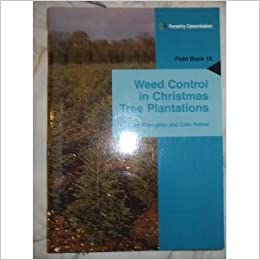 Weed Control In Christmas Tree Plantations Field Book Great