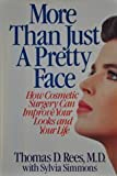More Than Just a Pretty Face : How Cosmetic Surgery Can Improve Your Looks and Your Life, Simmons, Sylvia and Rees, Thomas D., 0316737070
