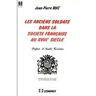 Les anciens soldats dans la société française au XVIIIe siècle par Jean-Pierre Bois