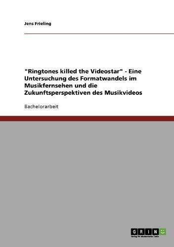 Ringtones killed the Videostar. Formatwandel im Musikfernsehen und die Zukunft des Musikvideos