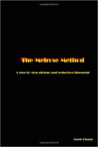 The melrose method a pickup and seduction blueprint mark chang the melrose method a pickup and seduction blueprint mark chang 9781475232042 amazon books malvernweather Image collections