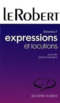 Dictionnaire des expressions et locutions par Rey