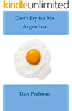 Don't Fry for Me Argentina