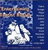 Entertaining Tsarist Russia : Tales, Songs, Plays, Movies, Jokes, Ads, and Images from Russian Urban Life, 1779--1917, , 0253334098