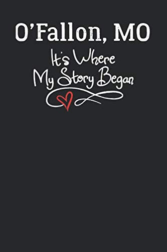 O'Fallon, MO It's Where My Story Began: 6x9 O'Fallon, MO Notebook Hometown Journal from City of Birth -