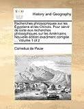 Recherches Philosophiques Sur les Égyptiens et les Chinois Pour Servir de Suite Aux Recherches Philosophiques Sur les Américains Nouvelle Édition Ex, Cornelius De Pauw, 1140692917