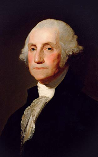 All You Need To Know About George Washington: The Exceptional Life Of America's First President - George Washington (1st President Of United States Of America)