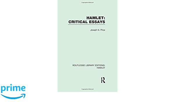 Cause And Effect Essay Thesis Amazoncom Hamlet Critical Essays Routledge Library Editions Hamlet   Joseph G Price Books Business Etiquette Essay also Argument Essay Topics For High School Amazoncom Hamlet Critical Essays Routledge Library Editions  My Country Sri Lanka Essay English