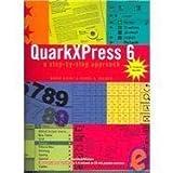 Quark Xpress 6: A Step-By-Step Approach by Hickey, Donna, Saliger, Joanne R. (2005) Spiral-bound
