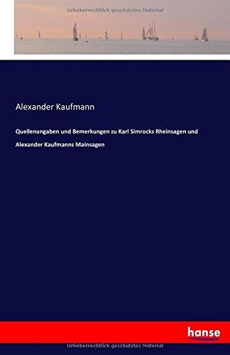 Quellenangaben und Bemerkungen zu Karl Simrocks Rheinsagen und Alexander Kaufmanns Mainsagen (German Edition) PDF