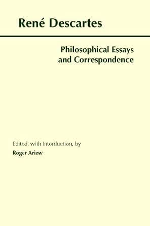 descartes philosophical essays correspondence Amazoncom: philosophical essays and correspondence (descartes) (hackett publishing co) (9780872205024): rene descartes, roger.