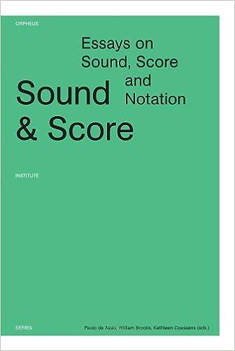 Sound & Score: Essays on Sound, Score and Notation Orpheus Institute ...