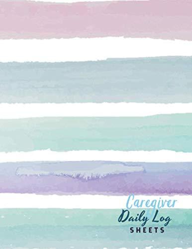 Caregiver Daily Log Sheets: Dail...