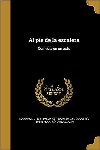 Al pie de la escalera: Comedia en un acto: Amazon.es: Lockroy, M. 1803-1891, Anicet-Bourgeois, M. (Auguste) 1806-187, García Doncel, Juan: Libros
