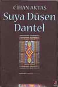 Suya Dusen Dantel: Cihan Aktas: 9789944486323: Amazon.com