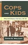 Cops and Kids : Policing Juvenile Delinquency in Urban America, 1890-1940, Wolcott, David B., 0814210023
