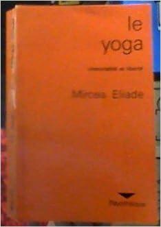 Le yoga - immortalite et liberte: Eliade Mircea ...