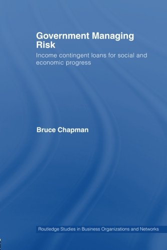 Government Managing Risk: Income Contingent Loans for Social and Economic Progress (Routledge Studies in Business Organizations and Networks)